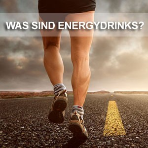 Was sind Energydrinks?